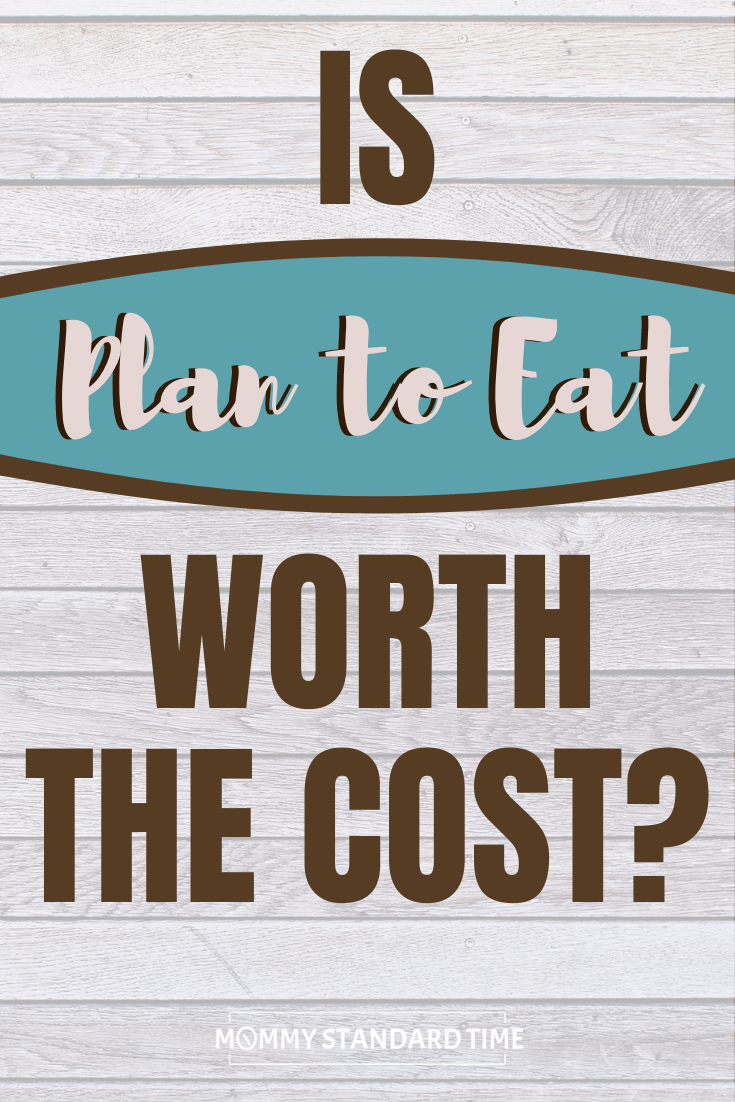 Is Plan to Eat Worth the Cost? - Mommy Standard Time